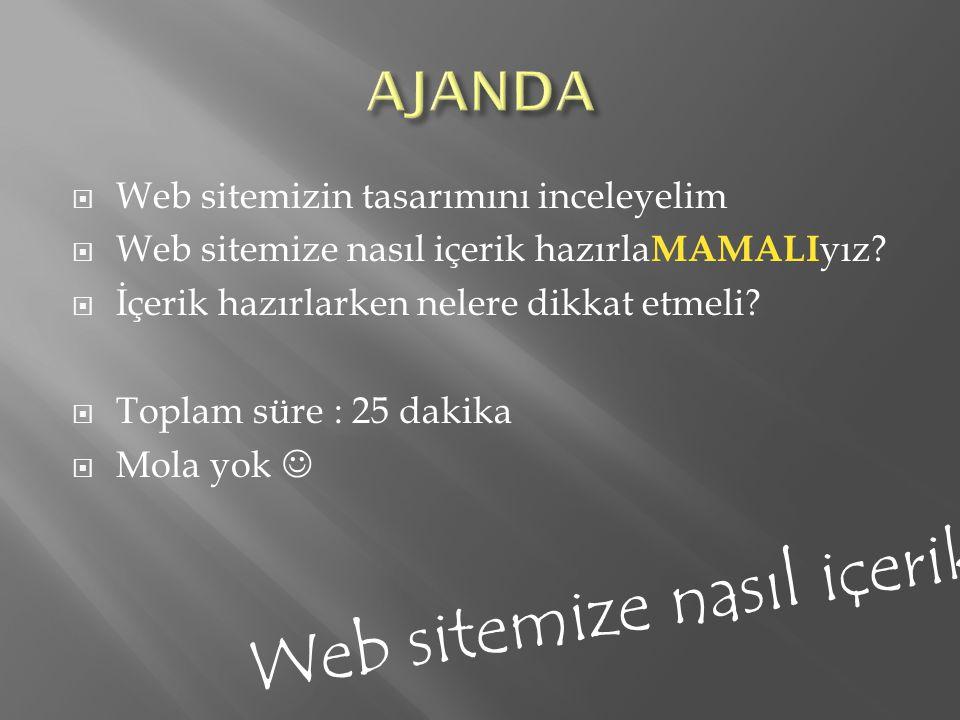  Web sitemizin tasarımını inceleyelim  Web sitemize nasıl içerik hazırla MAMALI yız?  İçerik hazırlarken nelere dikkat etmeli?  Toplam süre : 25 d