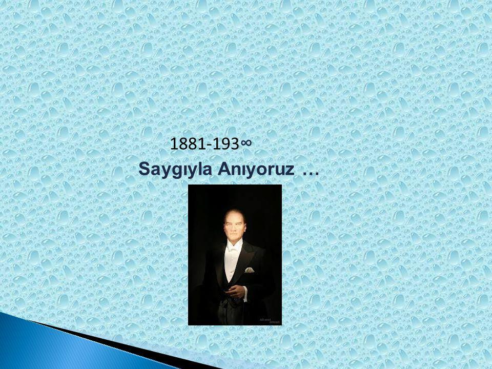 1881-193 ∞ Saygıyla Anıyoruz …