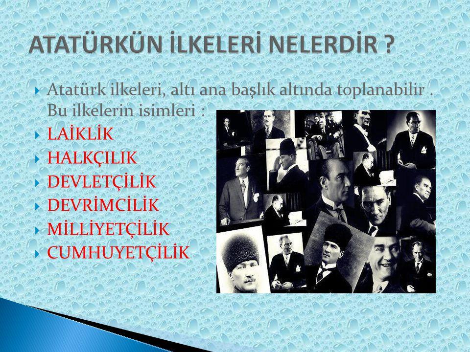  Atatürk ilkeleri, altı ana başlık altında toplanabilir.