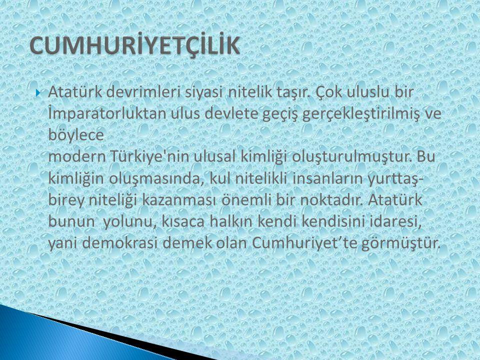  Atatürk devrimleri siyasi nitelik taşır.
