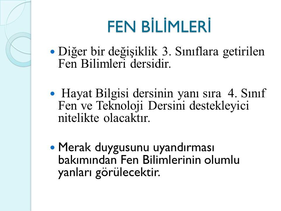 FEN B İ L İ MLER İ Diğer bir değişiklik 3. Sınıflara getirilen Fen Bilimleri dersidir.