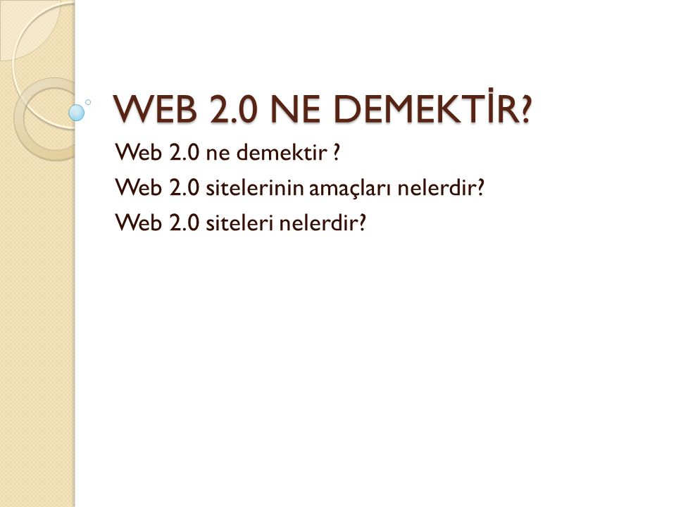WEB 2.0 NE DEMEKT İ R.Web 2.0 ne demektir . Web 2.0 sitelerinin amaçları nelerdir.