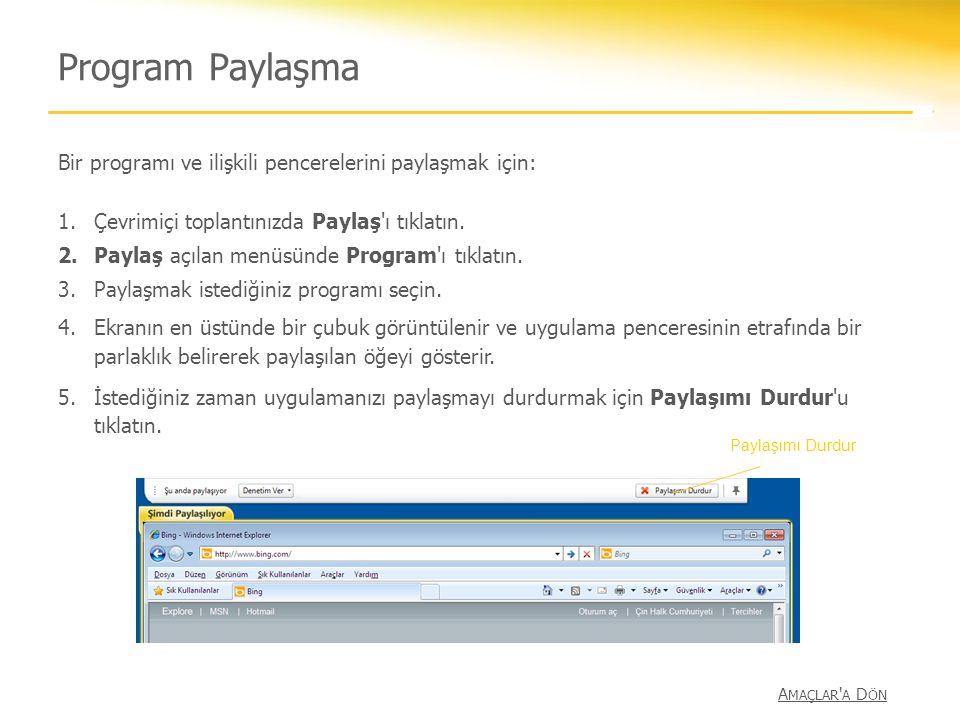 Program Paylaşma A MAÇLAR ' A D ÖN Bir programı ve ilişkili pencerelerini paylaşmak için: 1.Çevrimiçi toplantınızda Paylaş'ı tıklatın. 2.Paylaş açılan