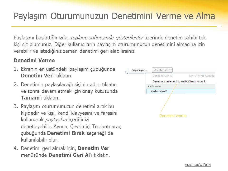 Paylaşım Oturumunuzun Denetimini Verme ve Alma Denetimi Verme 1.Ekranın en üstündeki paylaşım çubuğunda Denetim Ver'i tıklatın. 2.Denetimin paylaşılac
