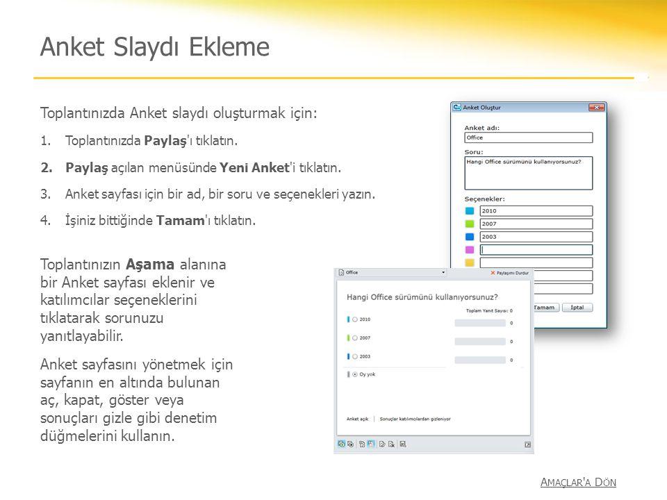 Anket Slaydı Ekleme Toplantınızda Anket slaydı oluşturmak için: 1.Toplantınızda Paylaş'ı tıklatın. 2.Paylaş açılan menüsünde Yeni Anket'i tıklatın. 3.