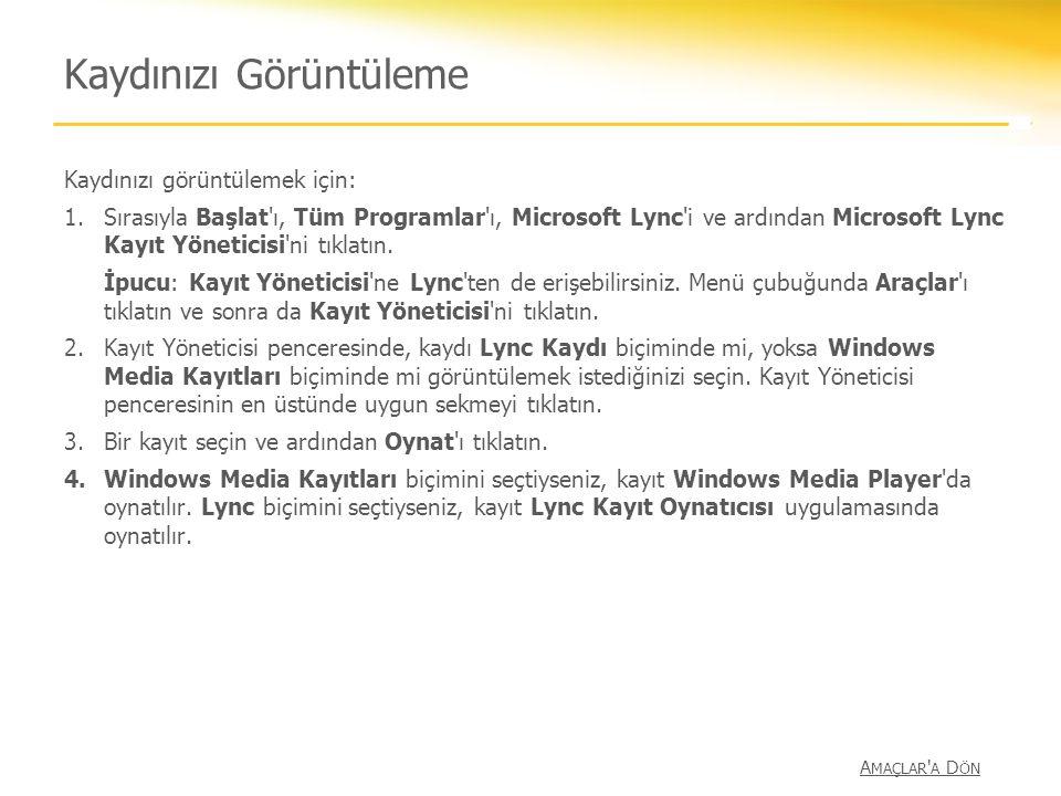 Kaydınızı Görüntüleme Kaydınızı görüntülemek için: 1.Sırasıyla Başlat'ı, Tüm Programlar'ı, Microsoft Lync'i ve ardından Microsoft Lync Kayıt Yöneticis