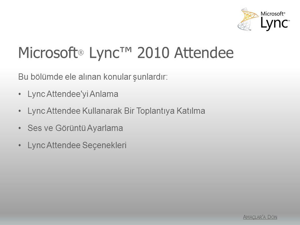 Microsoft ® Lync™ 2010 Attendee A MAÇLAR ' A D ÖN Bu bölümde ele alınan konular şunlardır: Lync Attendee'yi Anlama Lync Attendee Kullanarak Bir Toplan