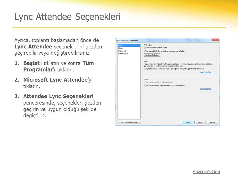 Lync Attendee Seçenekleri Ayrıca, toplantı başlamadan önce de Lync Attendee seçeneklerini gözden geçirebilir veya değiştirebilirsiniz. 1.Başlat'ı tıkl