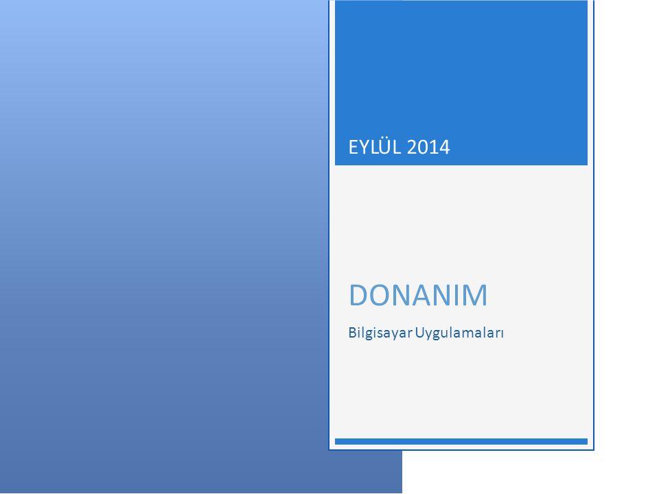DONANIM - EYLÜL 2014 İÇERİK  Bilgisayarın birimleri  Giriş  Çıkış  Depolama  İşlem  Donanım bileşenleri ve çalışma prensipleri  Yazılım nedir.