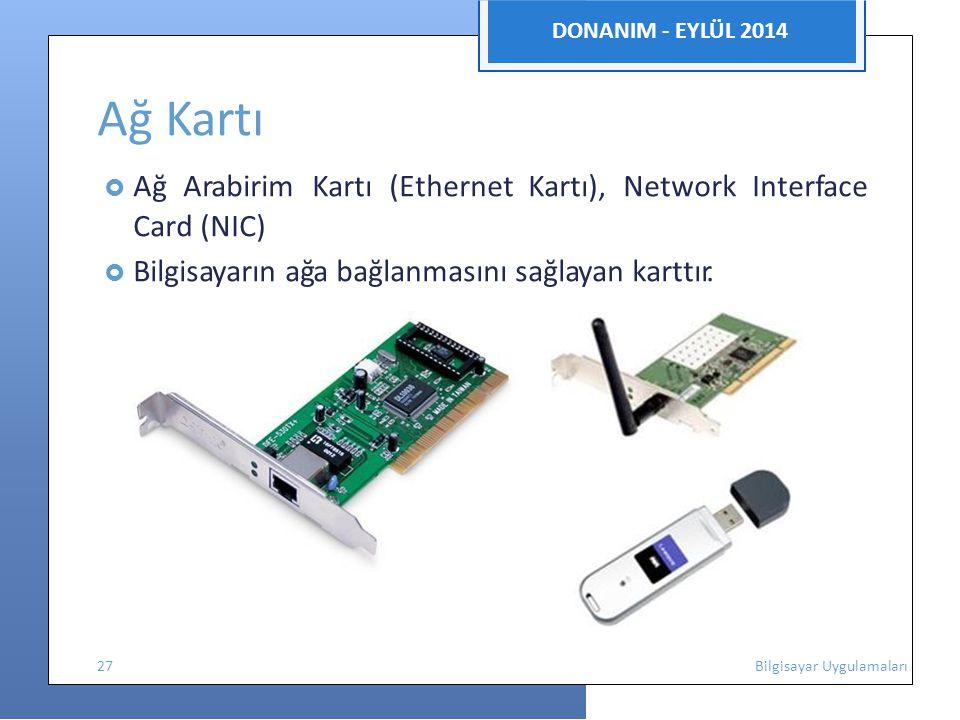 DONANIM - EYLÜL 2014 Ağ Kartı  Ağ Arabirim Kartı (Ethernet Kartı), Network Interface Card (NIC)  Bilgisayarın ağa bağlanmasını sağlayan karttır.