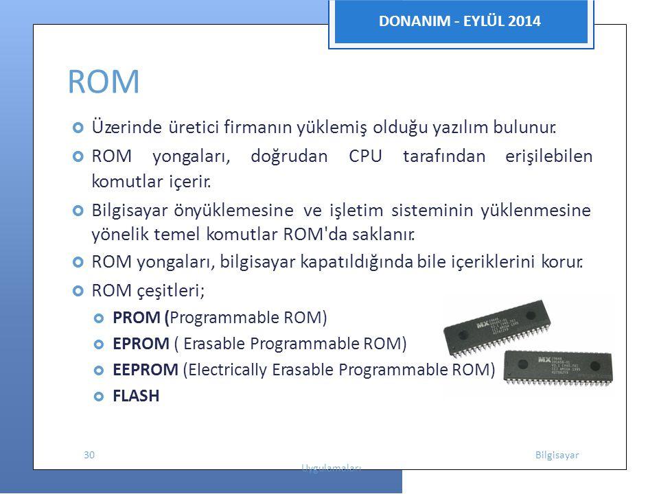 DONANIM - EYLÜL 2014 ROM  Üzerinde üretici firmanın yüklemiş olduğu yazılım bulunur.