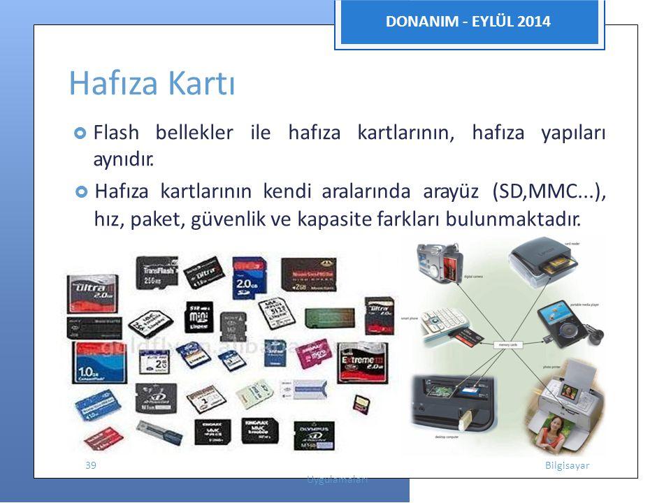 DONANIM - EYLÜL 2014 Hafıza Kartı  Flash bellekler ile hafıza kartlarının, hafıza yapıları aynıdır.