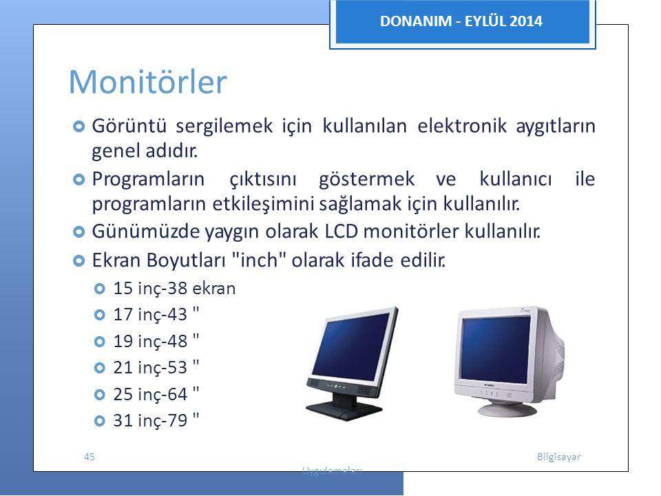 DONANIM - EYLÜL 2014 Monitörler  Görüntü sergilemek için kullanılan elektronik aygıtların genel adıdır.