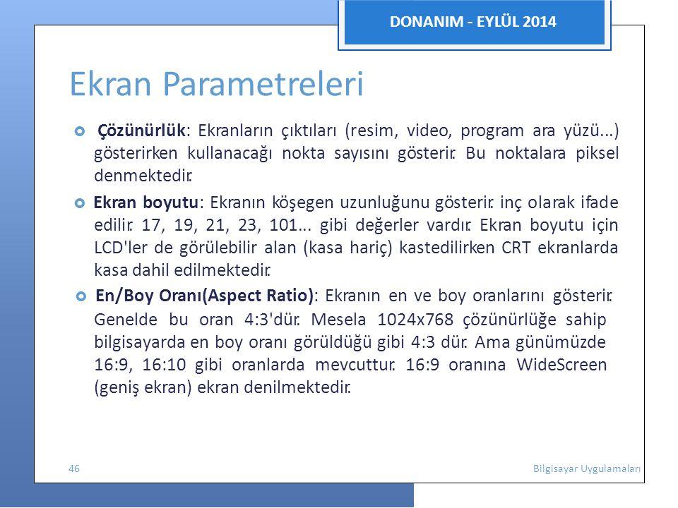 DONANIM - EYLÜL 2014 Ekran Parametreleri  Çözünürlük: Ekranların çıktıları (resim, video, program ara yüzü...) gösterirken kullanacağı nokta sayısını gösterir.
