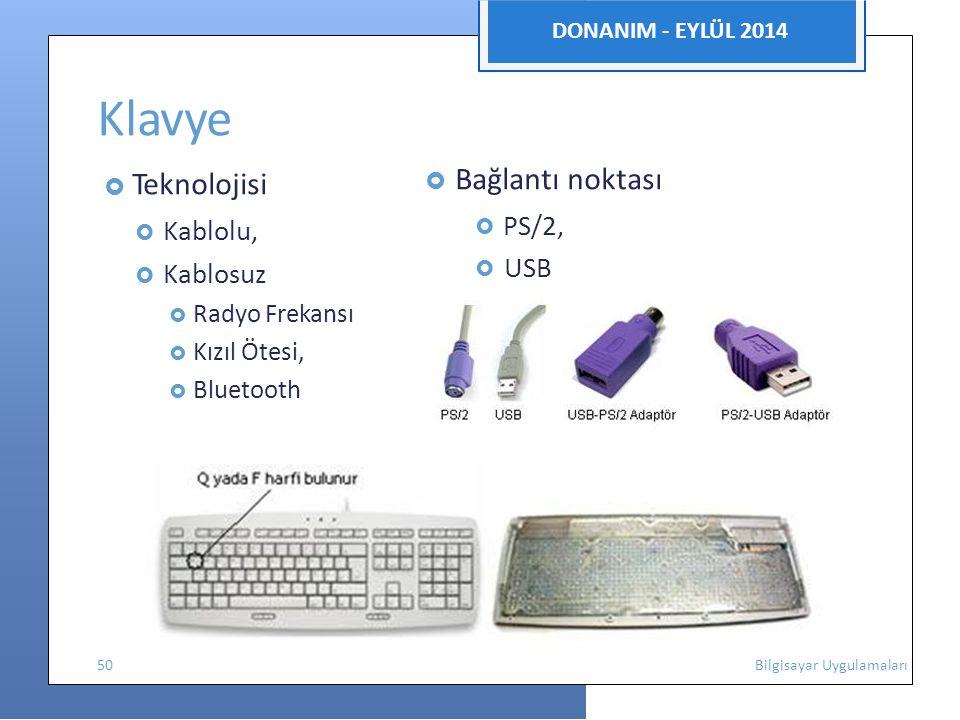 DONANIM - EYLÜL 2014 Klavye  Teknolojisi  Bağlantı noktası  Kablolu,  PS/2,  Kablosuz  USB  Radyo Frekansı  Kızıl Ötesi,  Bluetooth 50 Bilgisayar Uygulamaları