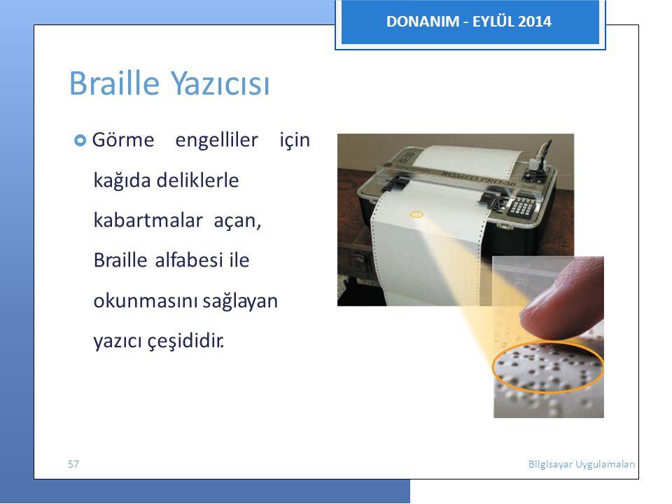 DONANIM - EYLÜL 2014 Braille Yazıcısı  Görme engelliler için kağıda deliklerle kabartmalar açan, Braille alfabesi ile okunmasını sağlayan yazıcı çeşididir.