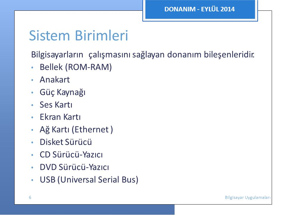 DONANIM - EYLÜL 2014 Giriş Birimleri Bilgilerin, verilerin herhangi bir şekilde merkezi işlem birimine iletilmesini sağlayan aygıtlardır.