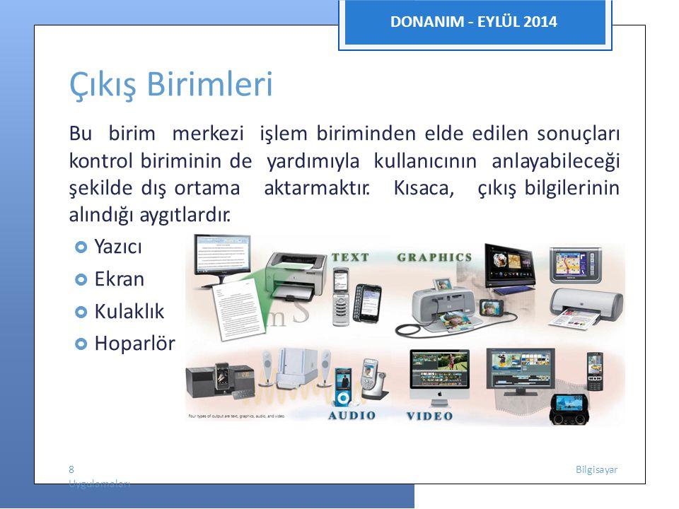 DONANIM - EYLÜL 2014 Bellekler  Bilgi kaydedilebilen elektronik parçalardır.