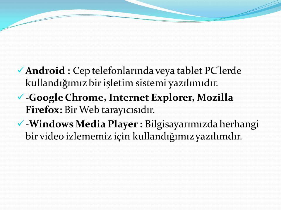 Android : Cep telefonlarında veya tablet PC'lerde kullandığımız bir işletim sistemi yazılımıdır. -Google Chrome, Internet Explorer, Mozilla Firefox: B