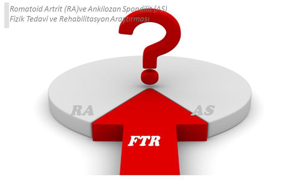 Romatoid Artrit (RA)ve Ankilozan Spondilit (AS) Fizik Tedavi ve Rehabilitasyon Araştırması RAAS FTR