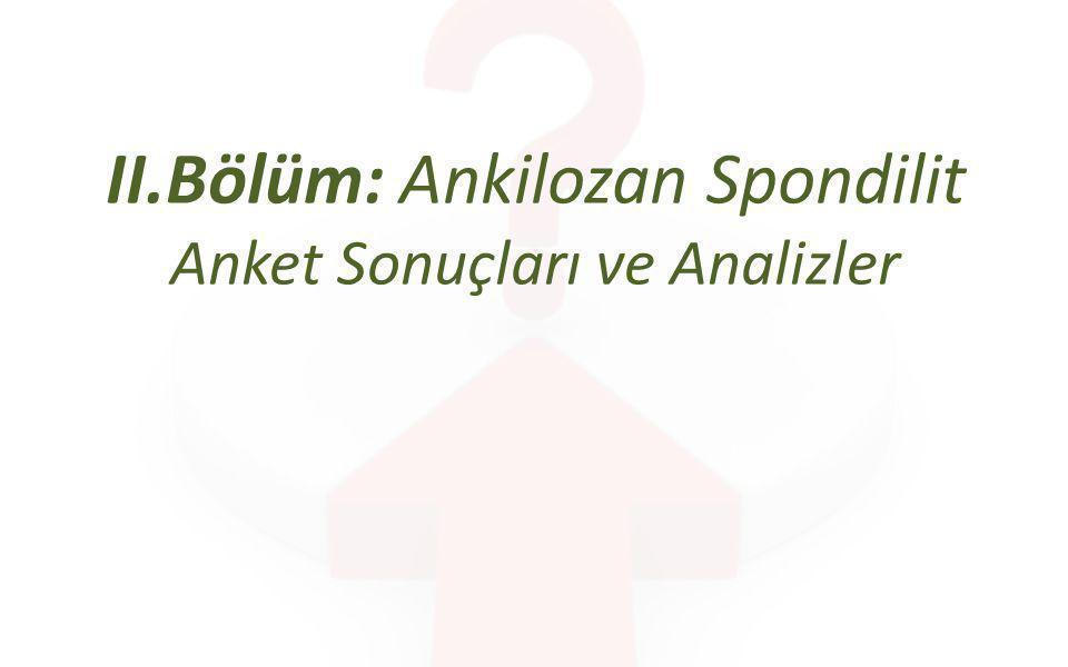 II.Bölüm: Ankilozan Spondilit Anket Sonuçları ve Analizler