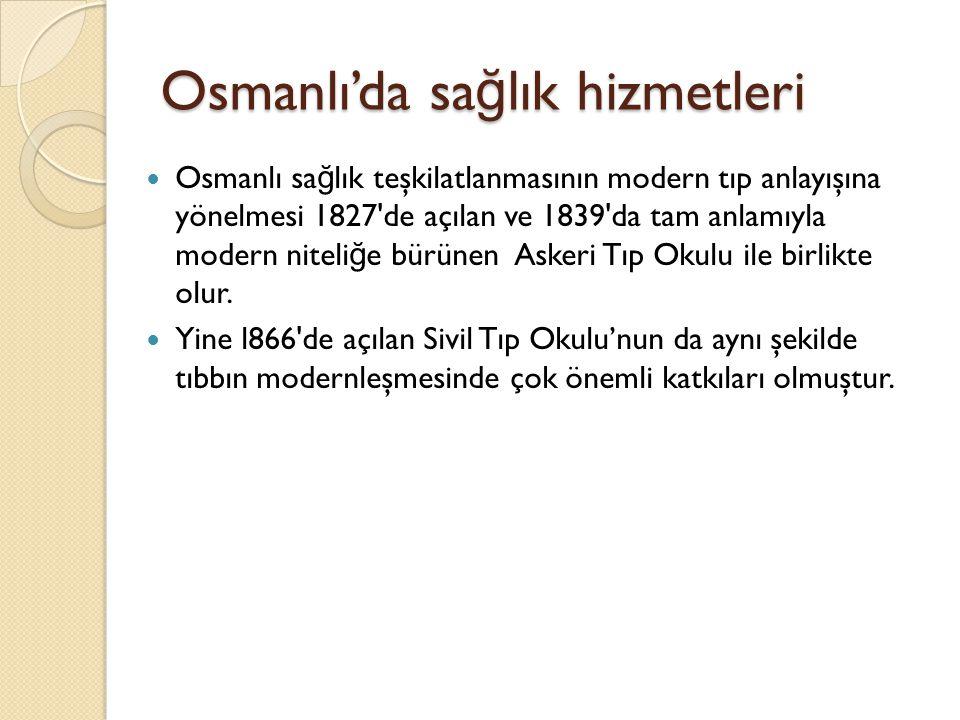Osmanlı'da sa ğ lık hizmetleri 1861 yılında Tababeti Belediye İ crasına Dair Nizamname ile yıllarca mesleki ehliyet ve nitelikleri belirsiz olarak çalışanlar, belli bir denetim altına alınmış ve en azından elindeki imkanları devletin bilmesi anlamında ve teşkilatlanma yönünde ilk adım atılmıştır, Tababeti Belediye İ crasına Dair Nizamname Mektebi Tıbbiye-i Şahane den (Askeri Tıp Okulu) veya ecnebi mektep tıbbiyesinden ellerinde diploması olmayan kimseler fen tababeti veya başka fen dalında mesle ğ ini icra edemeyecektir.