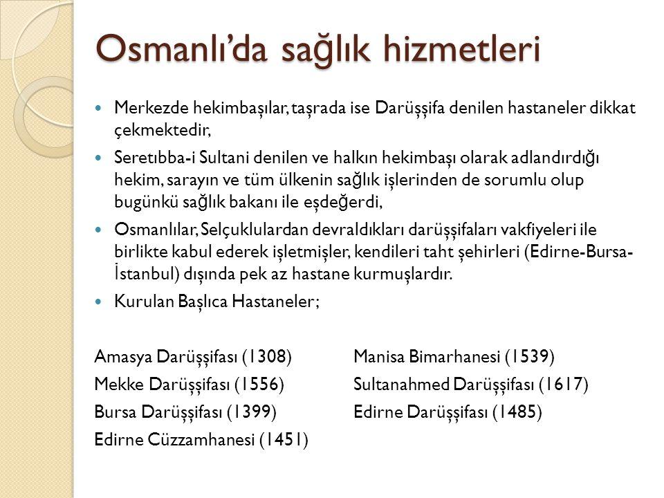 Osmanlı'da sa ğ lık hizmetleri Ülkenin her tarafında bulunan darüşşifa, bimarhane, darüssıhha gibi isimlerle anılan hastanelerin giderleri ve personel ücretleri vakıflarca karşılanmıştır, Hastaneler yalnız yatan hastalara mahsus de ğ ildi, ayaktan tedavi de yapılırdı.