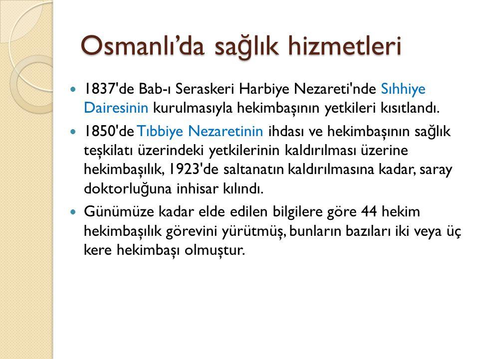 Osmanlı'da sa ğ lık hizmetleri Osmanlı sa ğ lık teşkilatlanmasının modern tıp anlayışına yönelmesi 1827 de açılan ve 1839 da tam anlamıyla modern niteli ğ e bürünen Askeri Tıp Okulu ile birlikte olur.