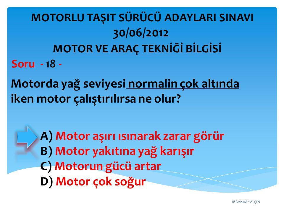 İBRAHİM YALÇIN Motorda yağ seviyesi normalin çok altında iken motor çalıştırılırsa ne olur.