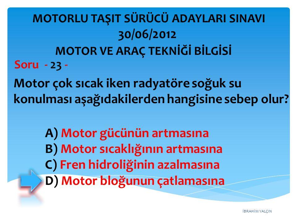 İBRAHİM YALÇIN Motor çok sıcak iken radyatöre soğuk su konulması aşağıdakilerden hangisine sebep olur.