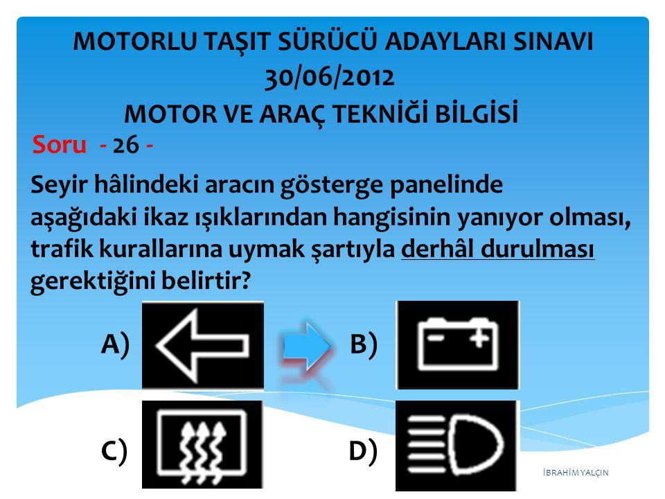 İBRAHİM YALÇIN Seyir hâlindeki aracın gösterge panelinde aşağıdaki ikaz ışıklarından hangisinin yanıyor olması, trafik kurallarına uymak şartıyla derhâl durulması gerektiğini belirtir.