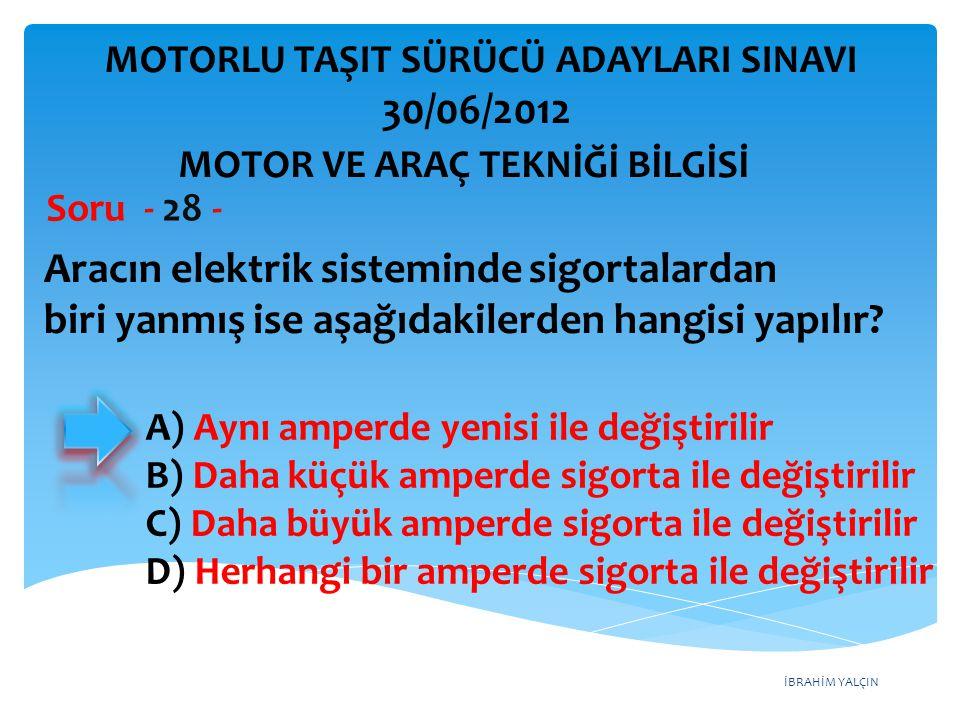İBRAHİM YALÇIN Aracın elektrik sisteminde sigortalardan biri yanmış ise aşağıdakilerden hangisi yapılır.