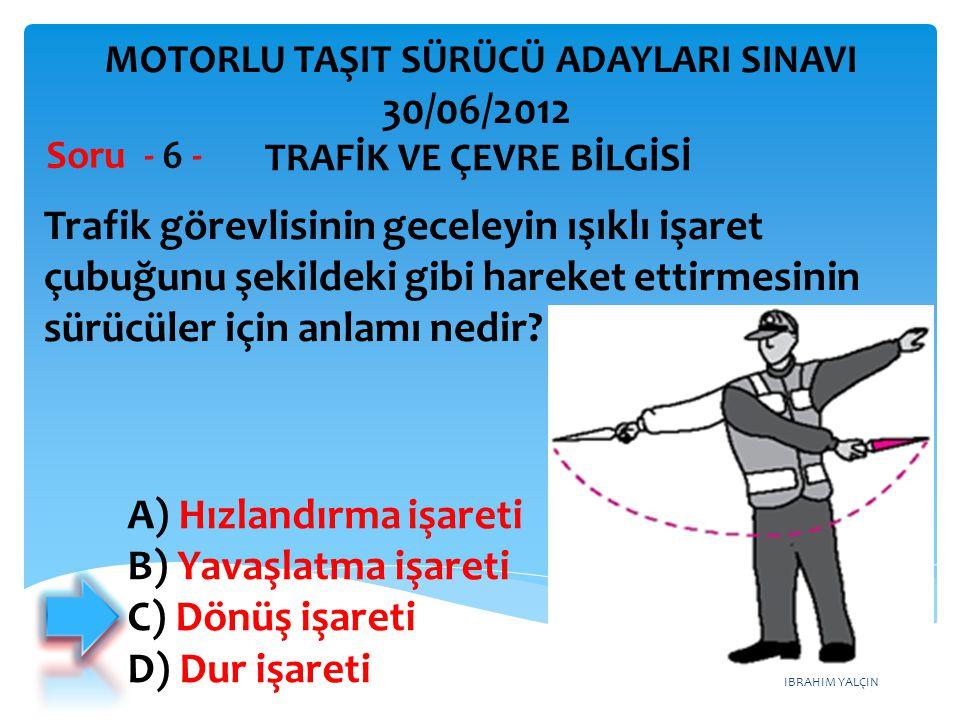 İBRAHİM YALÇIN Trafik görevlisinin geceleyin ışıklı işaret çubuğunu şekildeki gibi hareket ettirmesinin sürücüler için anlamı nedir.
