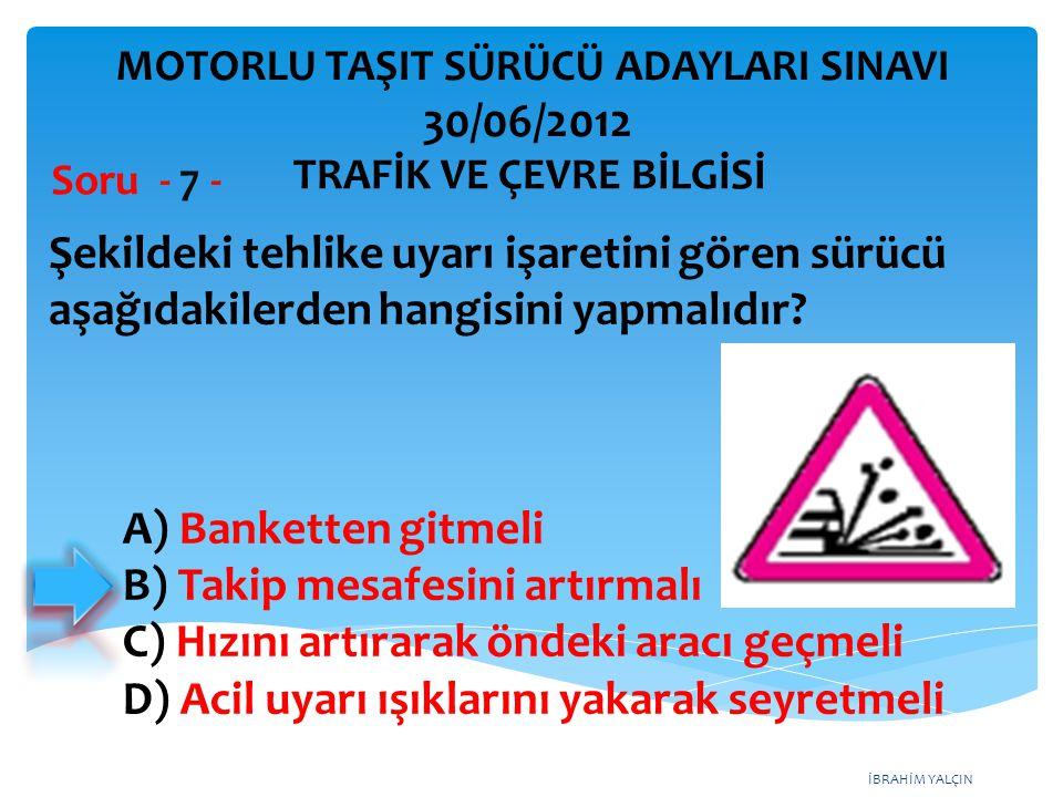 İBRAHİM YALÇIN Şekildeki tehlike uyarı işaretini gören sürücü aşağıdakilerden hangisini yapmalıdır.
