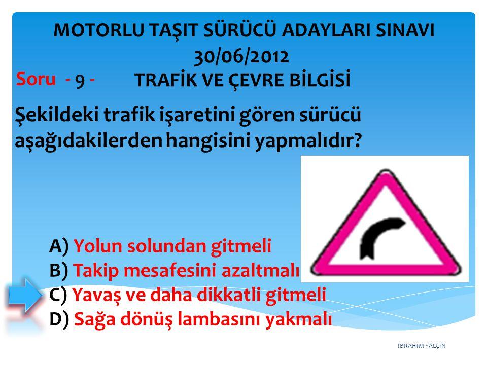 İBRAHİM YALÇIN Şekildeki trafik işaretini gören sürücü aşağıdakilerden hangisini yapmalıdır.
