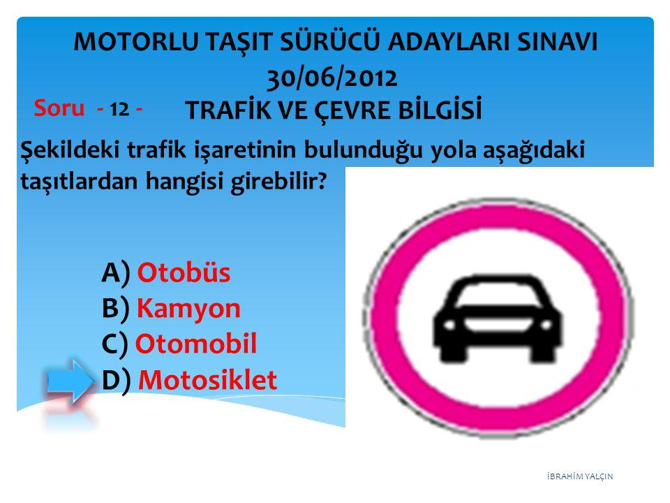 İBRAHİM YALÇIN Şekildeki trafik işaretinin bulunduğu yola aşağıdaki taşıtlardan hangisi girebilir.