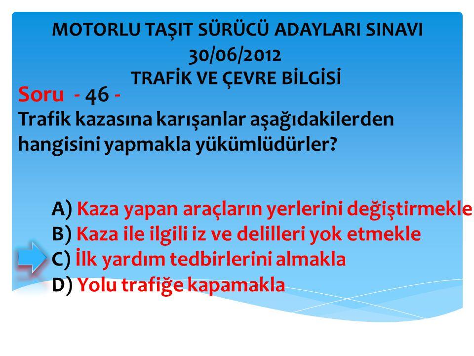 Trafik kazasına karışanlar aşağıdakilerden hangisini yapmakla yükümlüdürler.