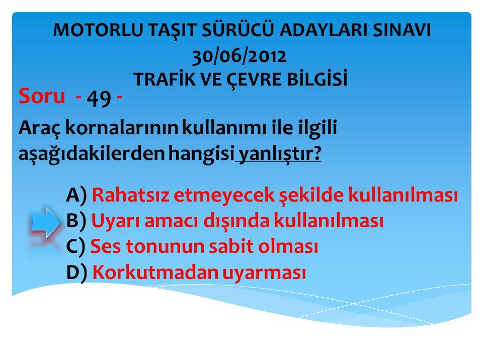 Araç kornalarının kullanımı ile ilgili aşağıdakilerden hangisi yanlıştır.