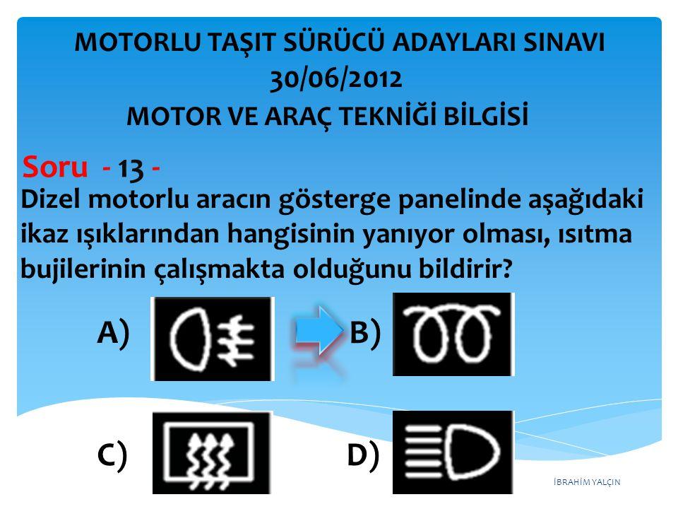 İBRAHİM YALÇIN Dizel motorlu aracın gösterge panelinde aşağıdaki ikaz ışıklarından hangisinin yanıyor olması, ısıtma bujilerinin çalışmakta olduğunu bildirir.