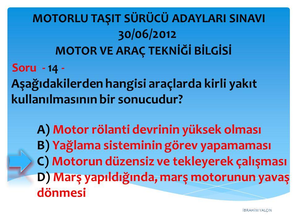 İBRAHİM YALÇIN Aşağıdakilerden hangisi araçlarda kirli yakıt kullanılmasının bir sonucudur.