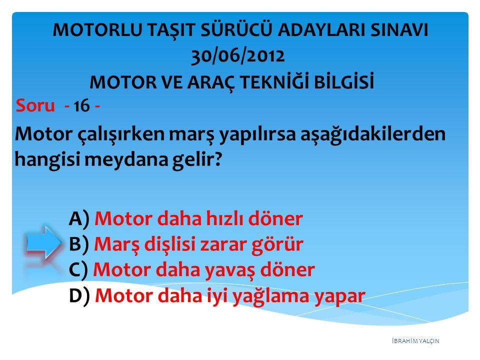İBRAHİM YALÇIN Motor çalışırken marş yapılırsa aşağıdakilerden hangisi meydana gelir.
