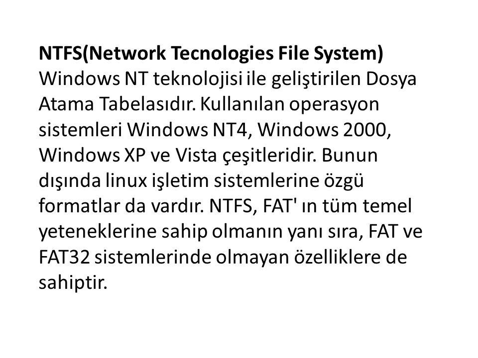 NTFS(Network Tecnologies File System) Windows NT teknolojisi ile geliştirilen Dosya Atama Tabelasıdır. Kullanılan operasyon sistemleri Windows NT4, Wi