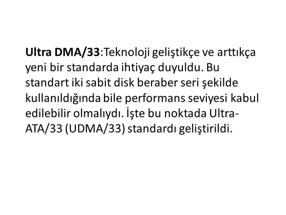 Ultra DMA/33:Teknoloji geliştikçe ve arttıkça yeni bir standarda ihtiyaç duyuldu. Bu standart iki sabit disk beraber seri şekilde kullanıldığında bile