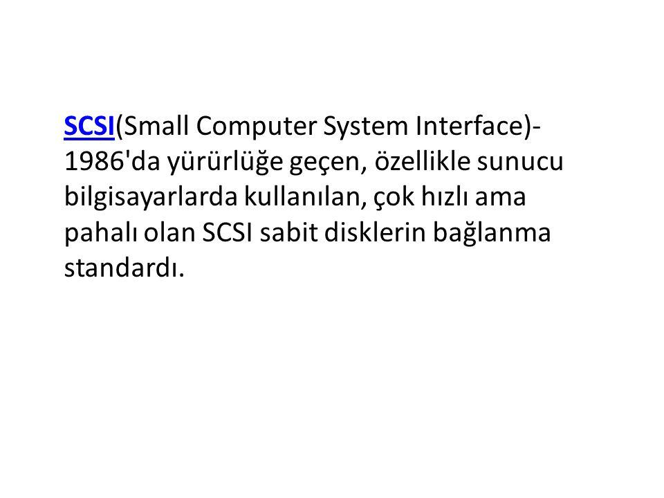 SCSISCSI(Small Computer System Interface)- 1986'da yürürlüğe geçen, özellikle sunucu bilgisayarlarda kullanılan, çok hızlı ama pahalı olan SCSI sabit