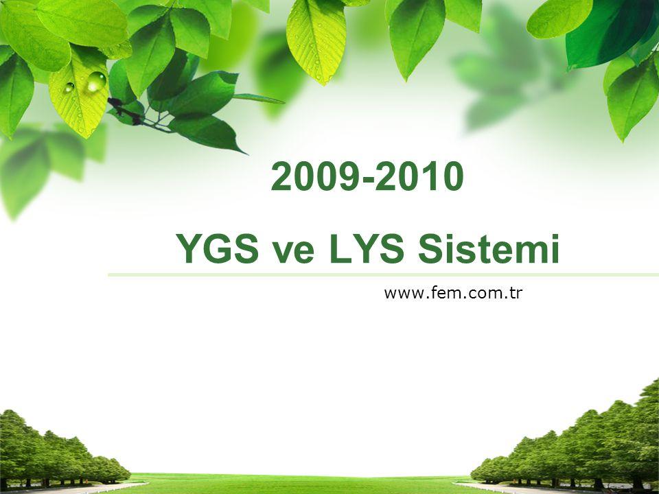 2009-2010 YGS ve LYS Sistemi 2009-2010 YGS ve LYS Sistemi www.fem.com.tr