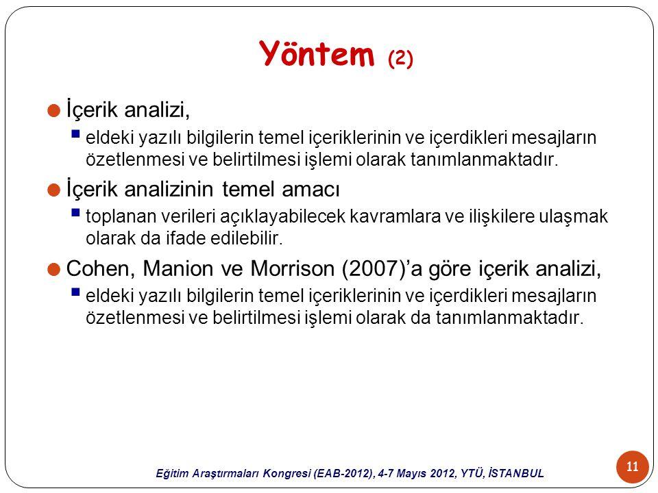 11 Eğitim Araştırmaları Kongresi (EAB-2012), 4-7 Mayıs 2012, YTÜ, İSTANBUL Yöntem (2)  İçerik analizi,  eldeki yazılı bilgilerin temel içeriklerinin