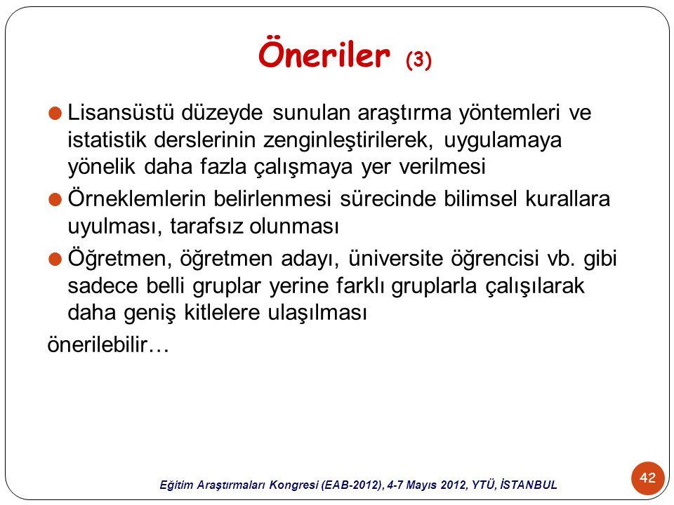 42 Eğitim Araştırmaları Kongresi (EAB-2012), 4-7 Mayıs 2012, YTÜ, İSTANBUL Öneriler (3)  Lisansüstü düzeyde sunulan araştırma yöntemleri ve istatisti