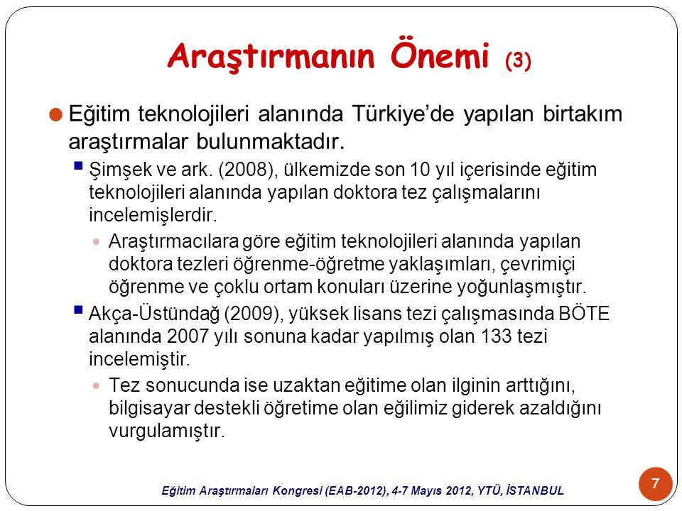 8 Eğitim Araştırmaları Kongresi (EAB-2012), 4-7 Mayıs 2012, YTÜ, İSTANBUL Araştırmanın Önemi (4)  Eğitim teknolojileri alanında ise Türkiye'de yapılan birtakım araştırmalar bulunmaktadır.