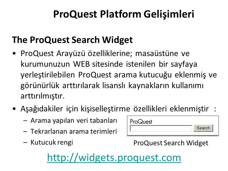 The ProQuest Search Widget ProQuest Arayüzü özelliklerine; masaüstüne ve kurumunuzun WEB sitesinde istenilen bir sayfaya yerleştirilebilen ProQuest arama kutucuğu eklenmiş ve görünürlük arttırılarak lisanslı kaynakların kullanımı arttırılmıştır.