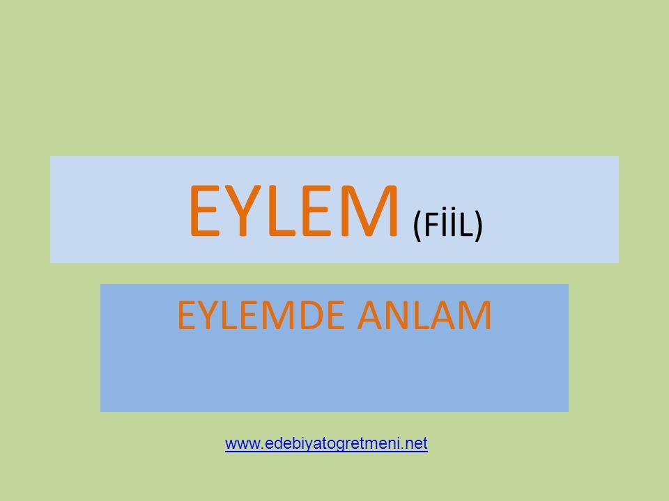 EYLEM (FİİL) EYLEMDE ANLAM www.edebiyatogretmeni.net